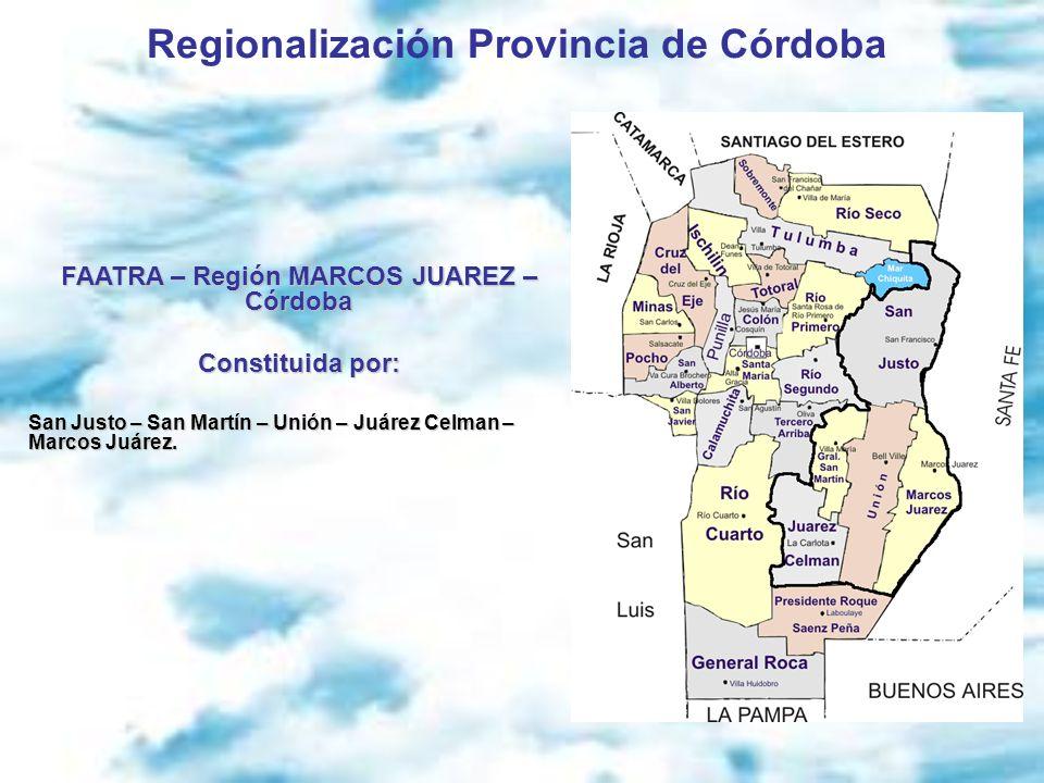 Regionalización Provincia de Córdoba FAATRA – Región MARCOS JUAREZ – Córdoba Constituida por: San Justo – San Martín – Unión – Juárez Celman – Marcos