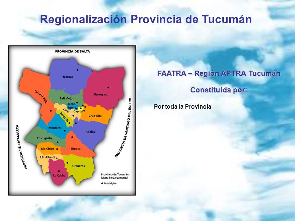 Regionalización Provincia de Tucumán FAATRA – Región APTRA Tucumán Constituida por: Por toda la Provincia
