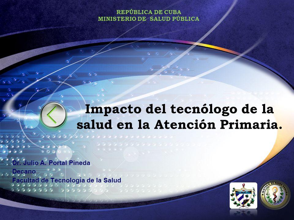Impacto del tecnólogo de la salud en la Atención Primaria. Dr. Julio A. Portal Pineda Decano Facultad de Tecnología de la Salud REPÚBLICA DE CUBA MINI