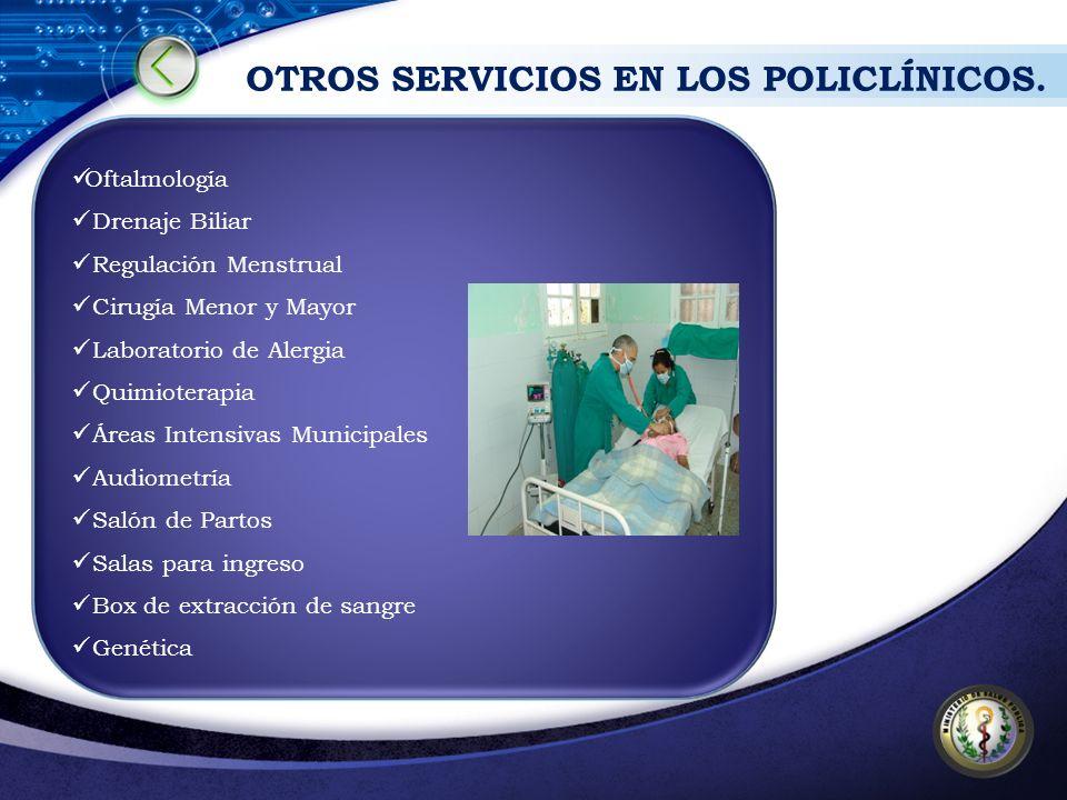 OTROS SERVICIOS EN LOS POLICLÍNICOS. Oftalmología Drenaje Biliar Regulación Menstrual Cirugía Menor y Mayor Laboratorio de Alergia Quimioterapia Áreas