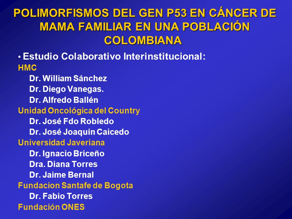 Estudio Colaborativo Interinstitucional: HMC Dr. William Sánchez Dr. Diego Vanegas. Dr. Alfredo Ballén Unidad Oncológica del Country Dr. José Fdo Robl