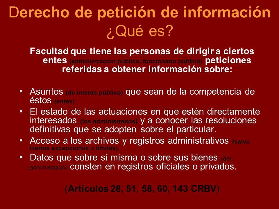 Derecho de petición de información ¿Qué es? Facultad que tiene las personas de dirigir a ciertos entes (administración pública, funcionario público) p