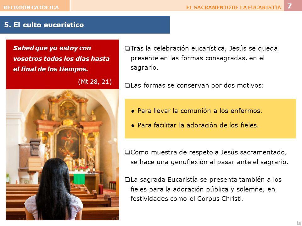 5. El culto eucarístico RELIGIÓN CATÓLICAEL SACRAMENTO DE LA EUCARISTÍA 7 Para llevar la comunión a los enfermos. Para facilitar la adoración de los f