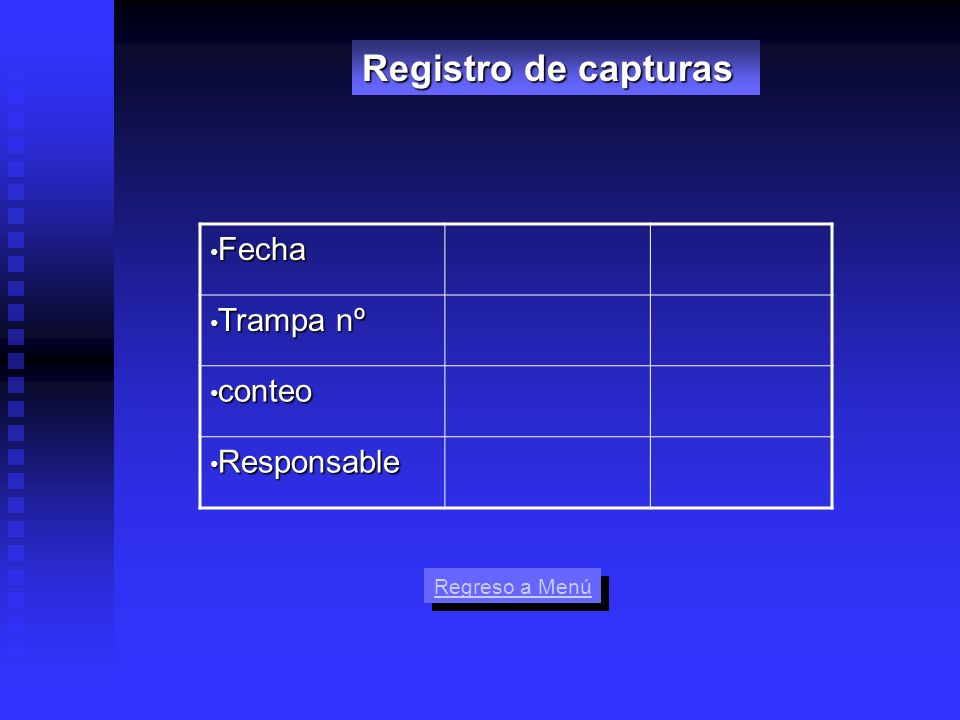 Fecha Fecha Trampa nº Trampa nº conteo conteo Responsable Responsable Registro de capturas Regreso a Menú