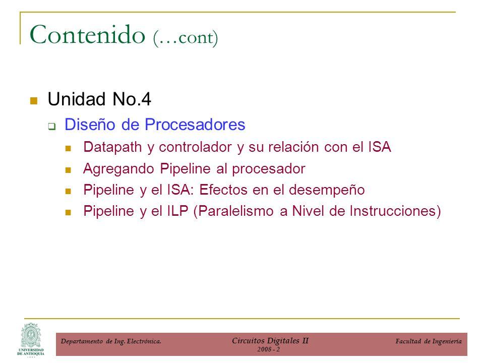 Unidad No.4 Diseño de Procesadores Datapath y controlador y su relación con el ISA Agregando Pipeline al procesador Pipeline y el ISA: Efectos en el desempeño Pipeline y el ILP (Paralelismo a Nivel de Instrucciones) Contenido (…cont) Departamento de Ing.
