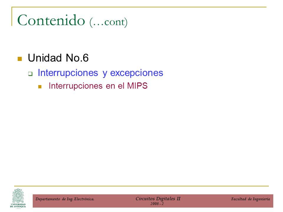 Unidad No.6 Interrupciones y excepciones Interrupciones en el MIPS Contenido (…cont) Departamento de Ing.