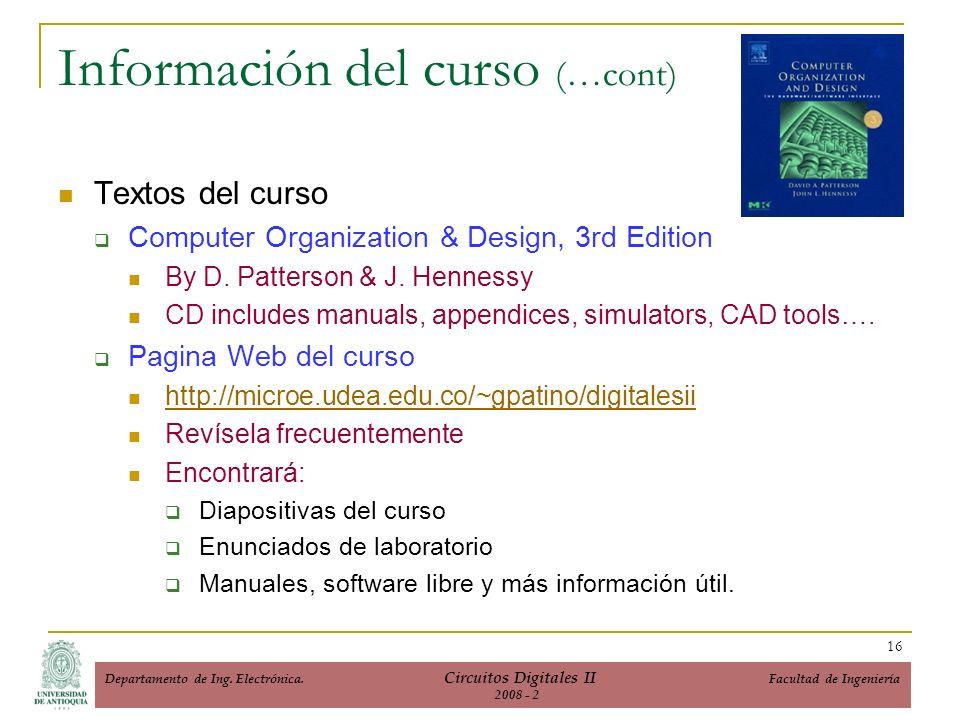 Información del curso (…cont) Textos del curso Computer Organization & Design, 3rd Edition By D.