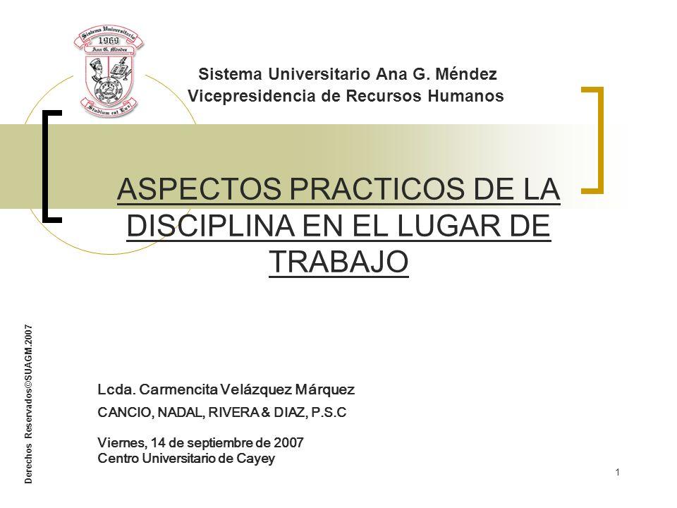 Derechos Reservados©SUAGM.2007 1 Sistema Universitario Ana G. Méndez Vicepresidencia de Recursos Humanos ASPECTOS PRACTICOS DE LA DISCIPLINA EN EL LUG