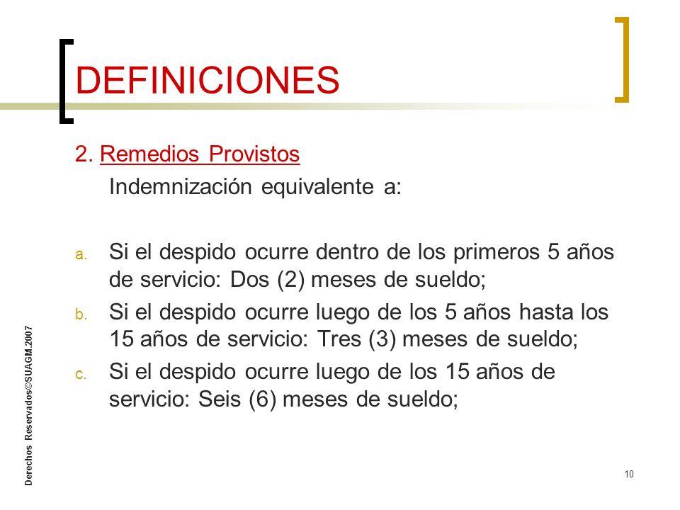 Derechos Reservados©SUAGM.2007 10 2. Remedios Provistos Indemnización equivalente a: a. Si el despido ocurre dentro de los primeros 5 años de servicio