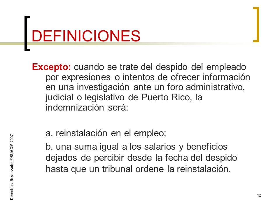 Derechos Reservados©SUAGM.2007 12 Excepto: cuando se trate del despido del empleado por expresiones o intentos de ofrecer información en una investiga