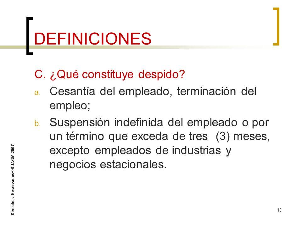 Derechos Reservados©SUAGM.2007 13 C. ¿Qué constituye despido? a. Cesantía del empleado, terminación del empleo; b. Suspensión indefinida del empleado