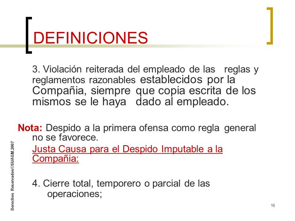 Derechos Reservados©SUAGM.2007 16 3. Violación reiterada del empleado de las reglas y reglamentos razonables establecidos por la Compañia, siempre que