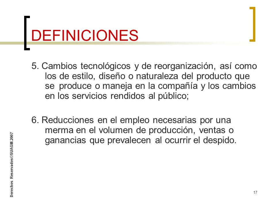 Derechos Reservados©SUAGM.2007 17 5. Cambios tecnológicos y de reorganización, así como los de estilo, diseño o naturaleza del producto que se produce