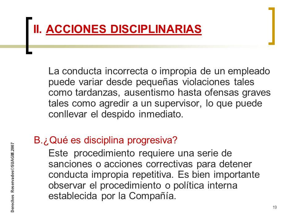 Derechos Reservados©SUAGM.2007 19 La conducta incorrecta o impropia de un empleado puede variar desde pequeñas violaciones tales como tardanzas, ausen