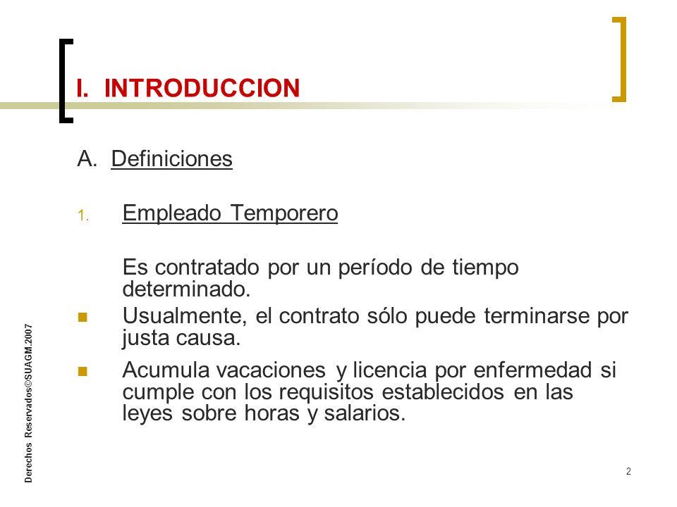 Derechos Reservados©SUAGM.2007 2 A. Definiciones 1. Empleado Temporero Es contratado por un período de tiempo determinado. Usualmente, el contrato sól