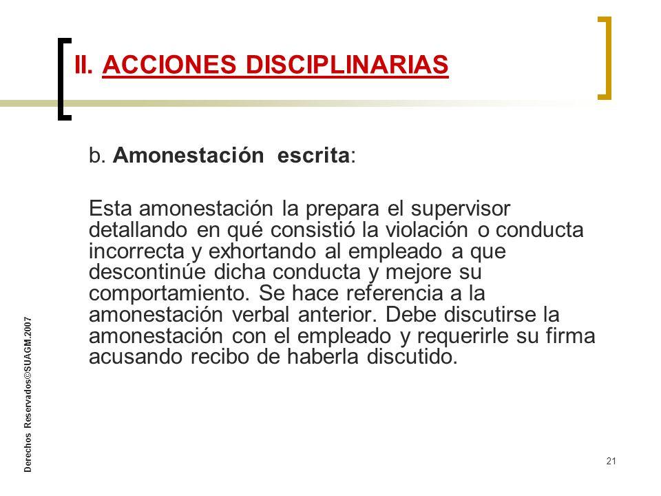 Derechos Reservados©SUAGM.2007 21 b. Amonestación escrita: Esta amonestación la prepara el supervisor detallando en qué consistió la violación o condu