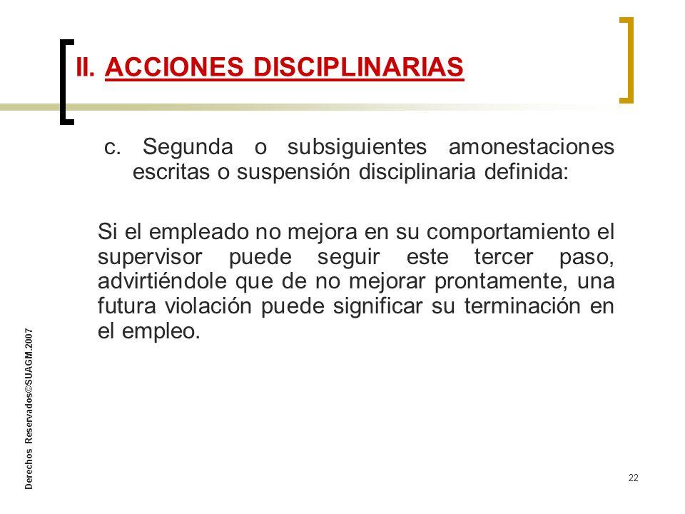 Derechos Reservados©SUAGM.2007 22 c. Segunda o subsiguientes amonestaciones escritas o suspensión disciplinaria definida: Si el empleado no mejora en