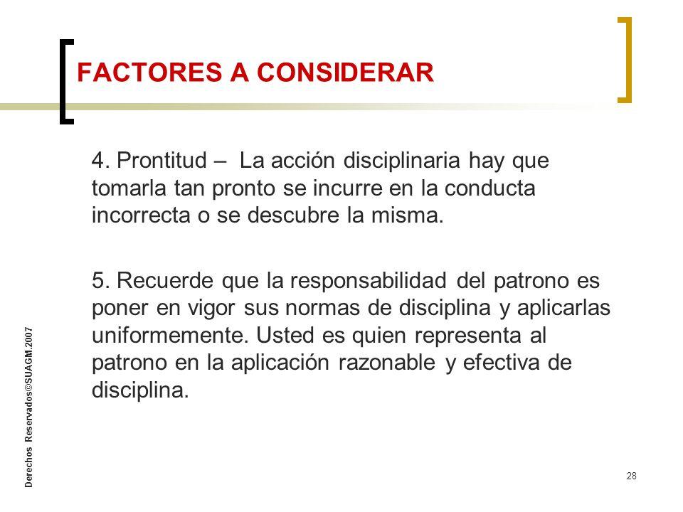 Derechos Reservados©SUAGM.2007 28 4. Prontitud – La acción disciplinaria hay que tomarla tan pronto se incurre en la conducta incorrecta o se descubre