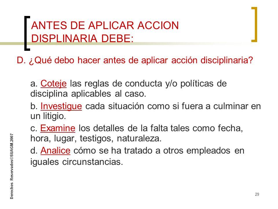 Derechos Reservados©SUAGM.2007 29 D. ¿Qué debo hacer antes de aplicar acción disciplinaria? a. Coteje las reglas de conducta y/o políticas de discipli