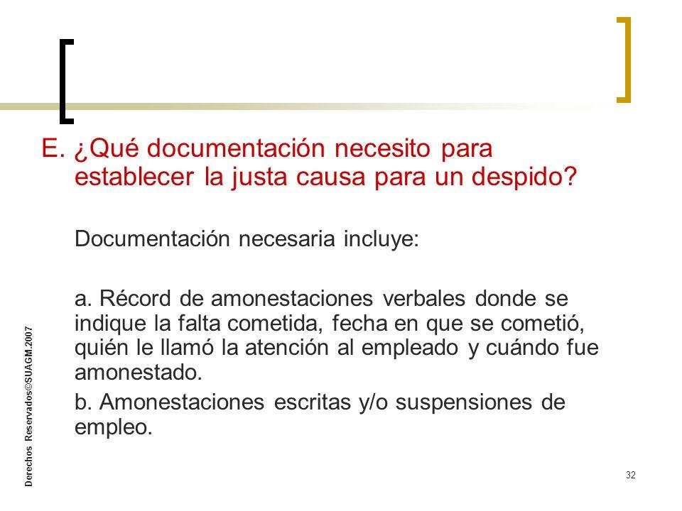 Derechos Reservados©SUAGM.2007 32 E. ¿Qué documentación necesito para establecer la justa causa para un despido? Documentación necesaria incluye: a. R