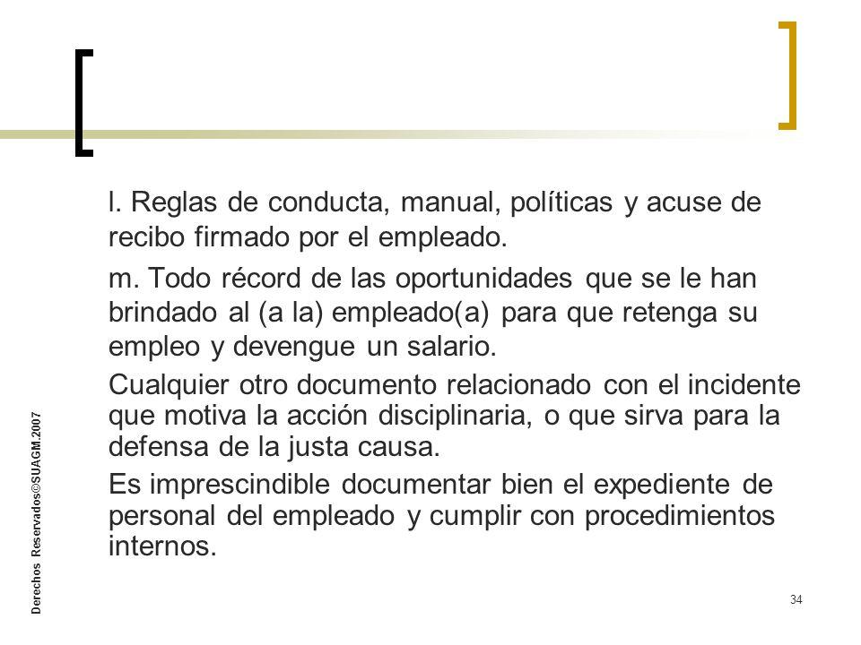 Derechos Reservados©SUAGM.2007 34 l. Reglas de conducta, manual, políticas y acuse de recibo firmado por el empleado. m. Todo récord de las oportunida