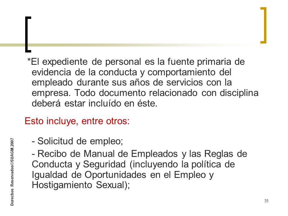 Derechos Reservados©SUAGM.2007 35 *El expediente de personal es la fuente primaria de evidencia de la conducta y comportamiento del empleado durante s