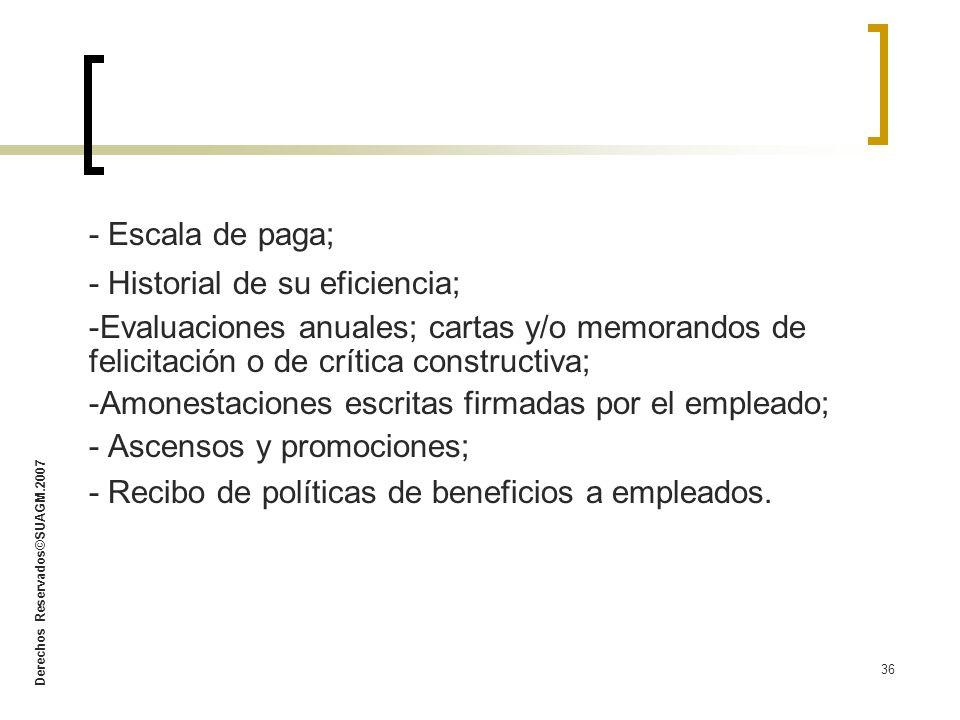 Derechos Reservados©SUAGM.2007 36 - Escala de paga; - Historial de su eficiencia; -Evaluaciones anuales; cartas y/o memorandos de felicitación o de cr