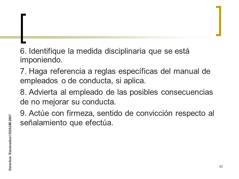 Derechos Reservados©SUAGM.2007 42 6. Identifique la medida disciplinaria que se está imponiendo. 7. Haga referencia a reglas específicas del manual de