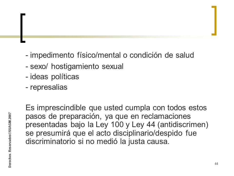 Derechos Reservados©SUAGM.2007 44 - impedimento físico/mental o condición de salud - sexo/ hostigamiento sexual - ideas políticas - represalias Es imp