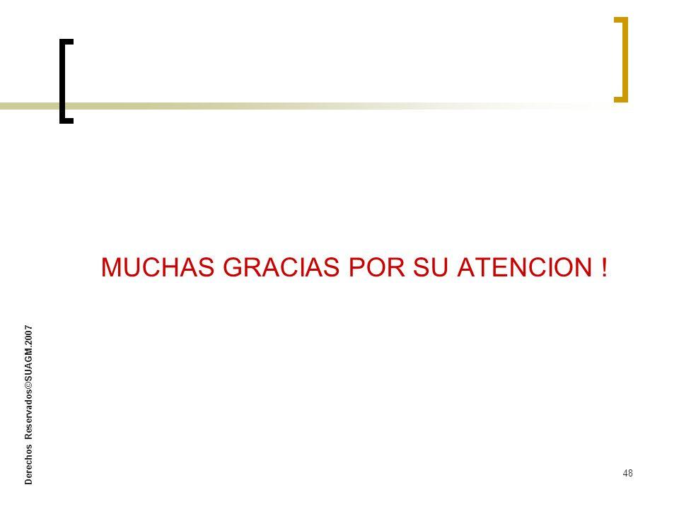 Derechos Reservados©SUAGM.2007 48 MUCHAS GRACIAS POR SU ATENCION !