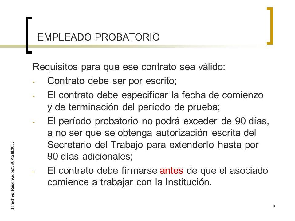 Derechos Reservados©SUAGM.2007 7 ENPLEADO PROBATORIO Todo contrato de período probatorio convenido con posteridad al comienzo de la prestación de servicios será nulo.