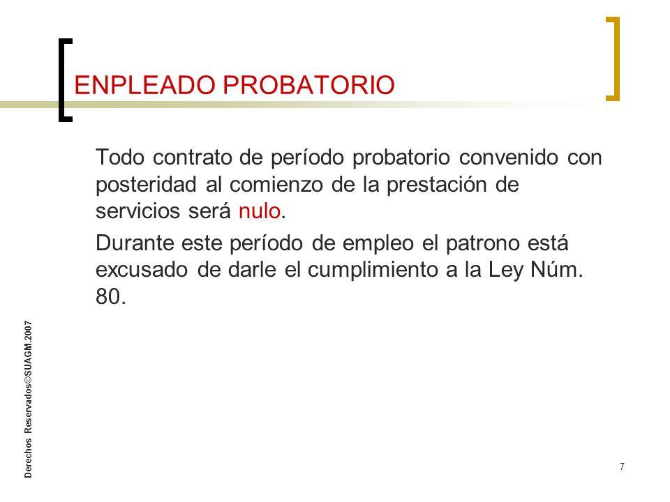 Derechos Reservados©SUAGM.2007 7 ENPLEADO PROBATORIO Todo contrato de período probatorio convenido con posteridad al comienzo de la prestación de serv