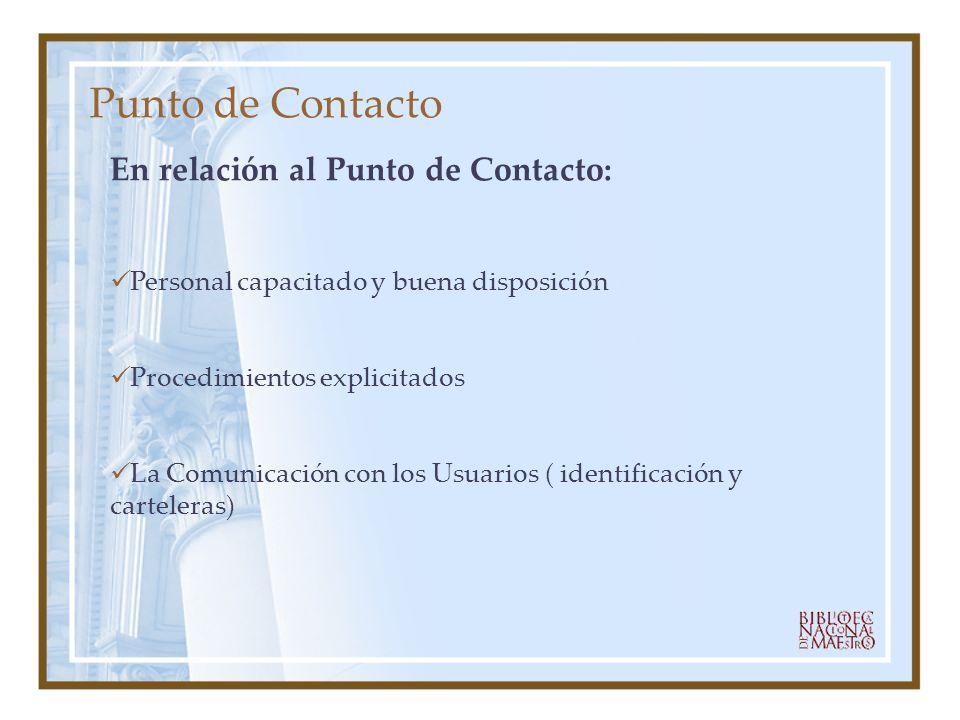Punto de Contacto En relación al Punto de Contacto: Personal capacitado y buena disposición Procedimientos explicitados La Comunicación con los Usuari