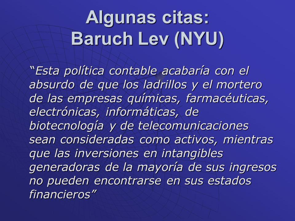 Algunas citas: Baruch Lev (NYU) Esta política contable acabaría con el absurdo de que los ladrillos y el mortero de las empresas químicas, farmacéutic