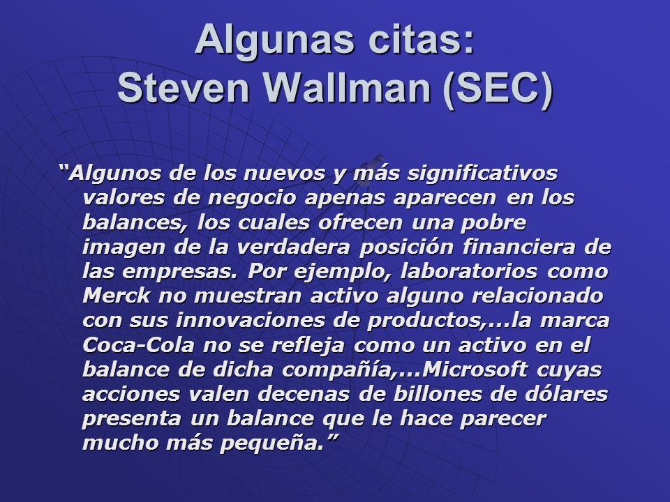 Algunas citas: Steven Wallman (SEC) Algunos de los nuevos y más significativos valores de negocio apenas aparecen en los balances, los cuales ofrecen