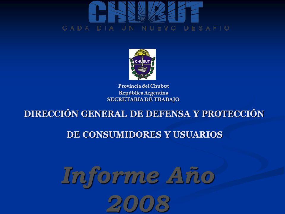 Provincia del Chubut República Argentina SECRETARIA DE TRABAJO DIRECCIÓN GENERAL DE DEFENSA Y PROTECCIÓN DE CONSUMIDORES Y USUARIOS Informe Año 2008
