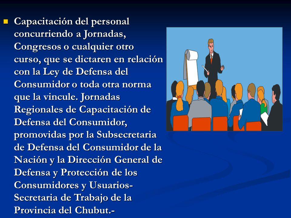 Capacitación del personal concurriendo a Jornadas, Congresos o cualquier otro curso, que se dictaren en relación con la Ley de Defensa del Consumidor o toda otra norma que la vincule.