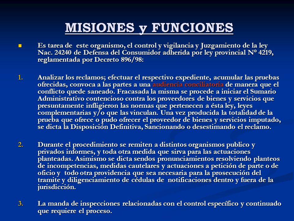 MISIONES y FUNCIONES MISIONES y FUNCIONES Es tarea de este organismo, el control y vigilancia y Juzgamiento de la ley Nac.