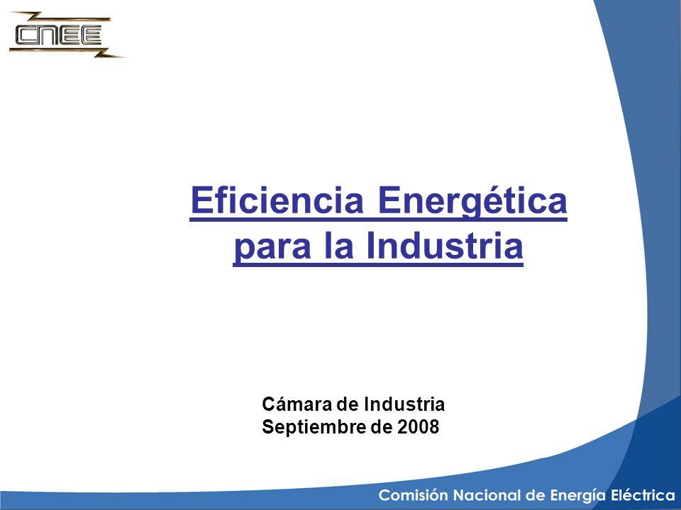 Eficiencia Energética para la Industria Cámara de Industria Septiembre de 2008
