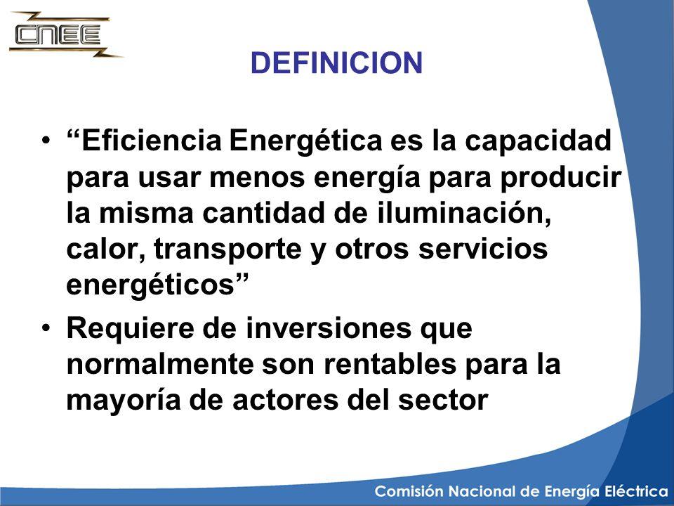 DEFINICION Eficiencia Energética es la capacidad para usar menos energía para producir la misma cantidad de iluminación, calor, transporte y otros ser