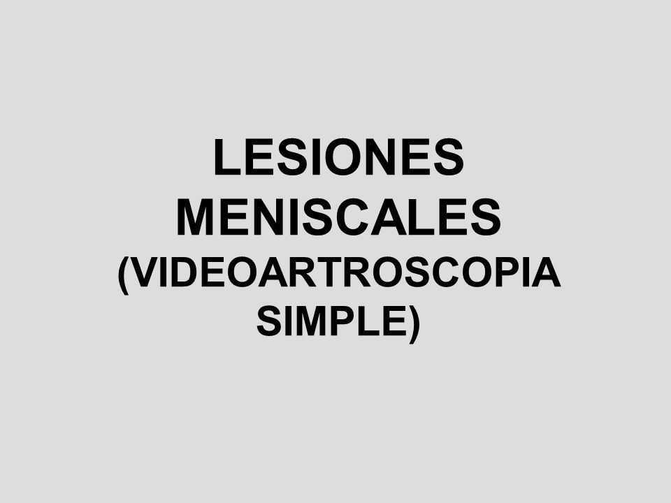 LESIONES MENISCALES (VIDEOARTROSCOPIA SIMPLE)