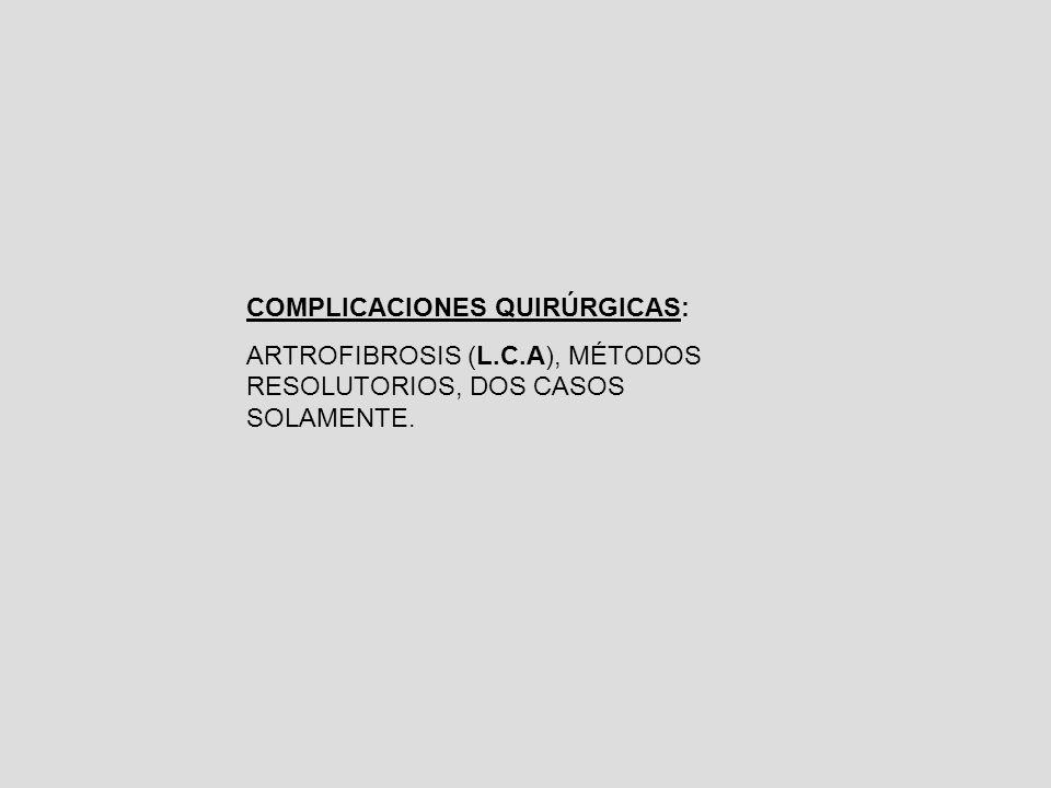 COMPLICACIONES QUIRÚRGICAS: ARTROFIBROSIS (L.C.A), MÉTODOS RESOLUTORIOS, DOS CASOS SOLAMENTE.