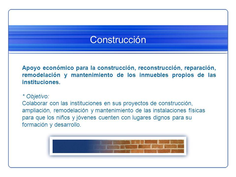 Construcción Apoyo económico para la construcción, reconstrucción, reparación, remodelación y mantenimiento de los inmuebles propios de las institucio