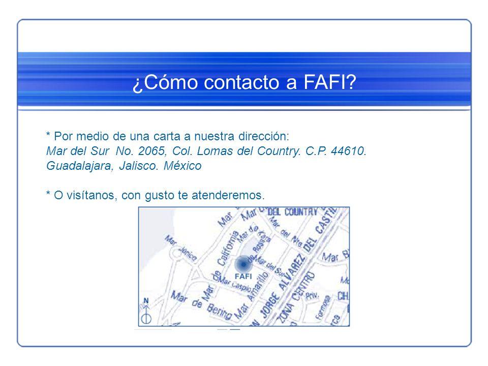 ¿Cómo contacto a FAFI? * Por medio de una carta a nuestra dirección: Mar del Sur No. 2065, Col. Lomas del Country. C.P. 44610. Guadalajara, Jalisco. M