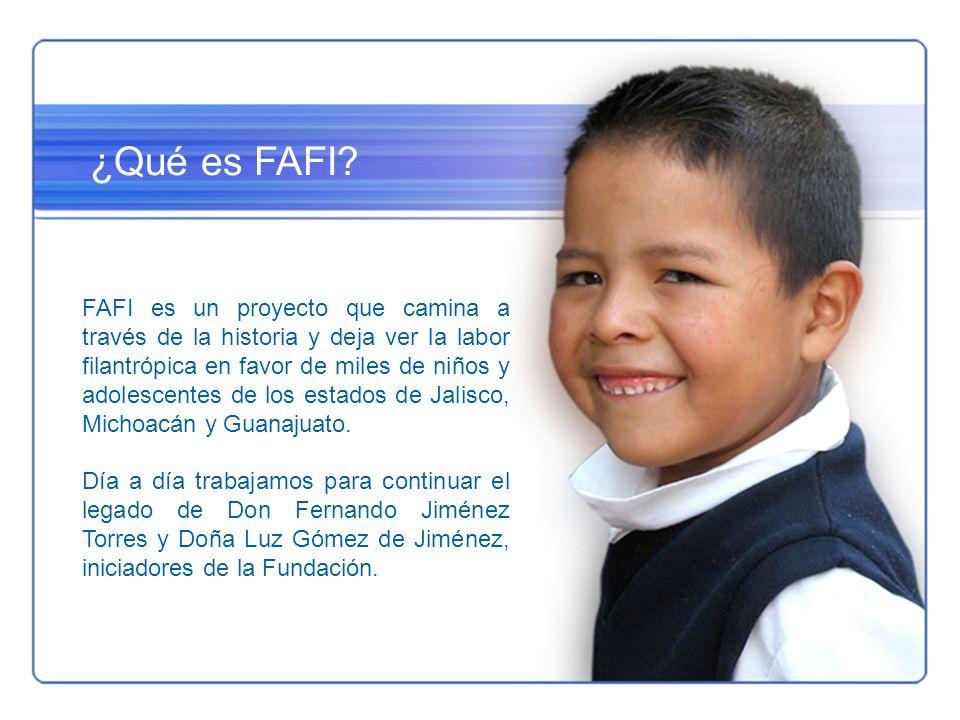 ¿Qué es FAFI? FAFI es un proyecto que camina a través de la historia y deja ver la labor filantrópica en favor de miles de niños y adolescentes de los