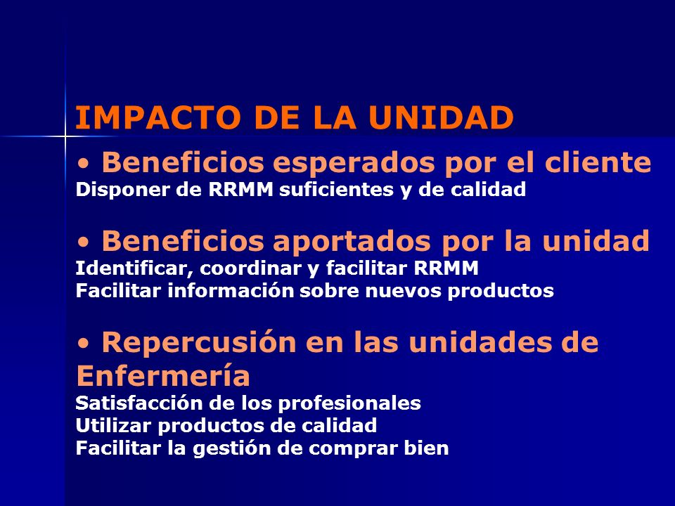 IMPACTO DE LA UNIDAD Beneficios esperados por el cliente Disponer de RRMM suficientes y de calidad Beneficios aportados por la unidad Identificar, coo
