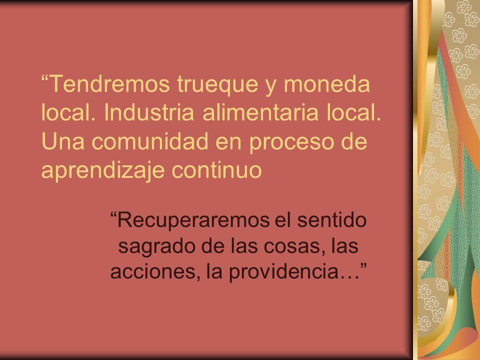 Tendremos trueque y moneda local. Industria alimentaria local.