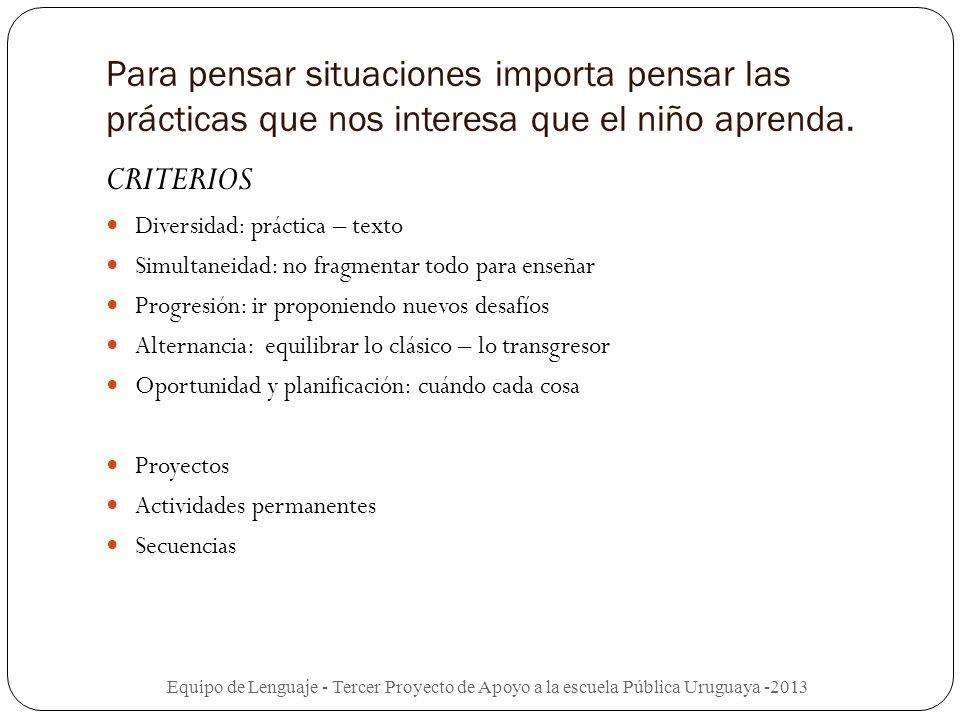 Criterios de construcción de las situaciones Mirta Castedo Equipo de Lenguaje - Tercer Proyecto de Apoyo a la escuela Pública Uruguaya -2013 Trabajar