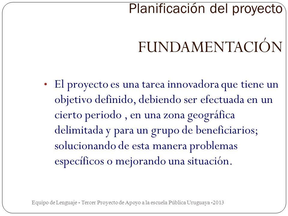 ¿Qué es un proyecto de lenguaje? Equipo de Lenguaje - Tercer Proyecto de Apoyo a la escuela Pública Uruguaya -2013 Intervención dentro de un plazo det