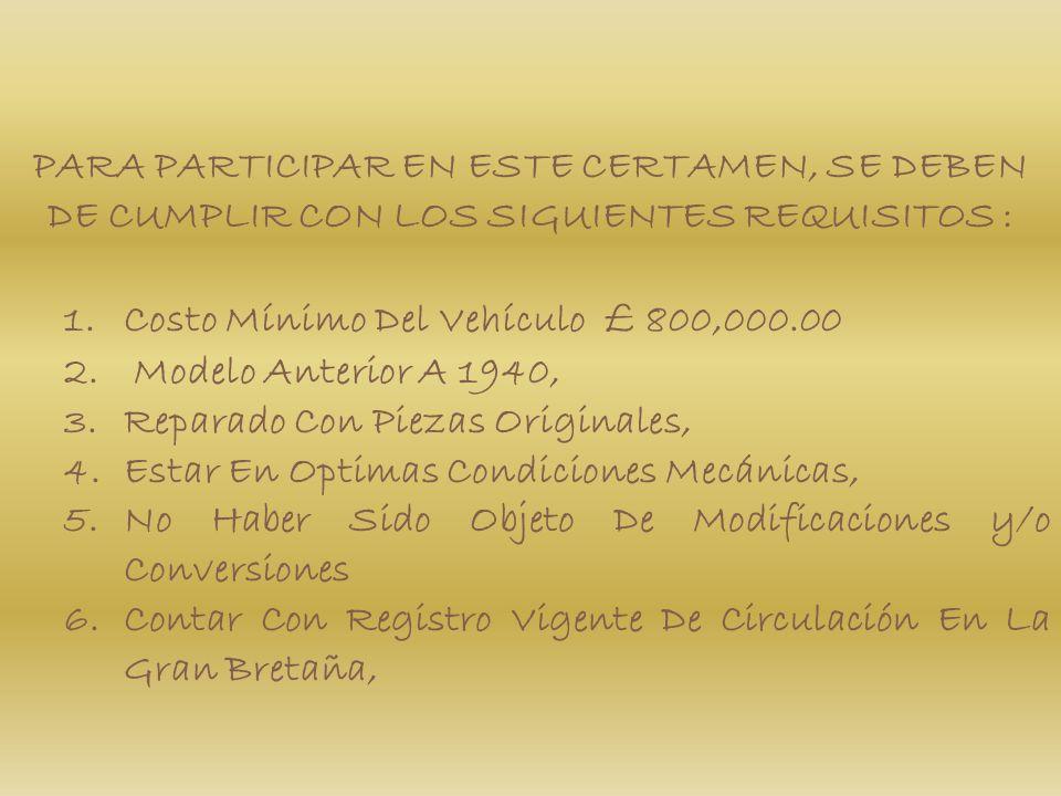 PARA PARTICIPAR EN ESTE CERTAMEN, SE DEBEN DE CUMPLIR CON LOS SIGUIENTES REQUISITOS : 1.Costo Mínimo Del Vehículo £ 800,000.00 2.